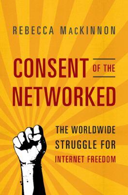 Rebecca MacKinnon's Consent of the Networked book cover
